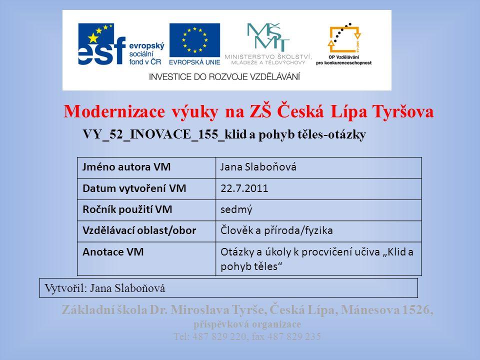 Modernizace výuky na ZŠ Česká Lípa Tyršova VY_52_INOVACE_155_klid a pohyb těles-otázky Vytvořil: Jana Slaboňová Základní škola Dr.