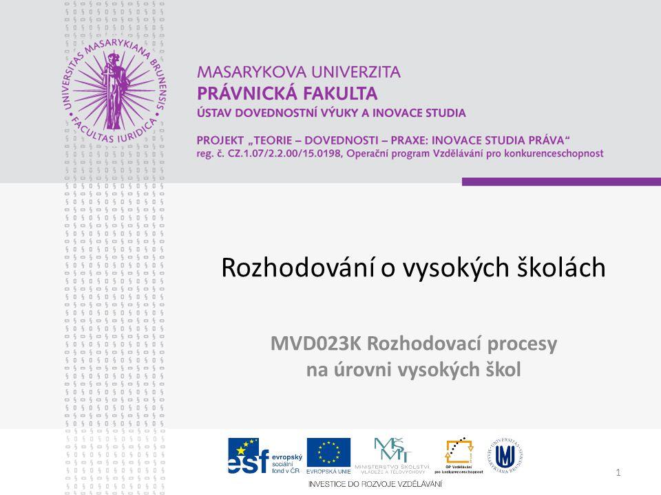 1 Rozhodování o vysokých školách MVD023K Rozhodovací procesy na úrovni vysokých škol