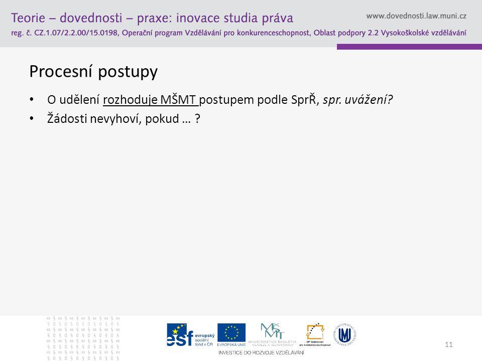 11 Procesní postupy O udělení rozhoduje MŠMT postupem podle SprŘ, spr.