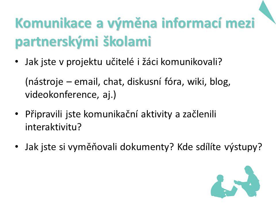 Komunikace a výměna informací mezi partnerskými školami Jak jste v projektu učitelé i žáci komunikovali.