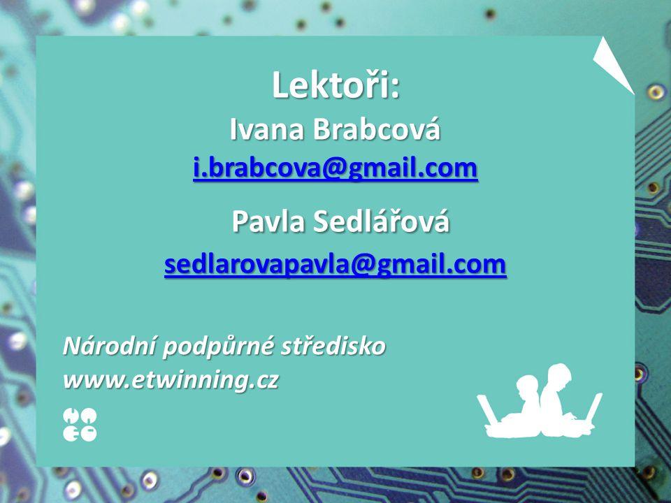 Lektoři: Ivana Brabcová i.brabcova@gmail.com Pavla Sedlářová sedlarovapavla@gmail.com i.brabcova@gmail.com sedlarovapavla@gmail.com i.brabcova@gmail.com sedlarovapavla@gmail.com Národní podpůrné středisko www.etwinning.cz