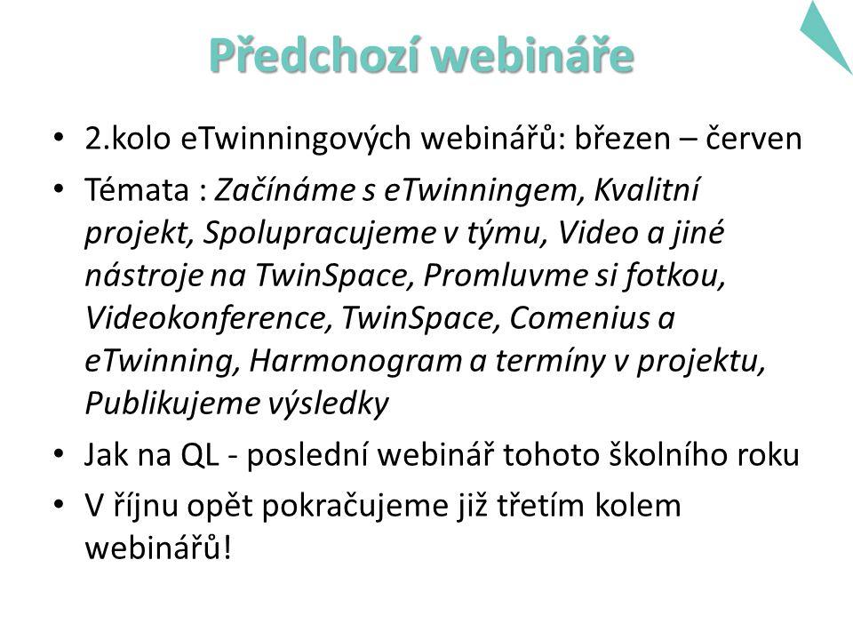 Předchozí webináře 2.kolo eTwinningových webinářů: březen – červen Témata : Začínáme s eTwinningem, Kvalitní projekt, Spolupracujeme v týmu, Video a jiné nástroje na TwinSpace, Promluvme si fotkou, Videokonference, TwinSpace, Comenius a eTwinning, Harmonogram a termíny v projektu, Publikujeme výsledky Jak na QL - poslední webinář tohoto školního roku V říjnu opět pokračujeme již třetím kolem webinářů!