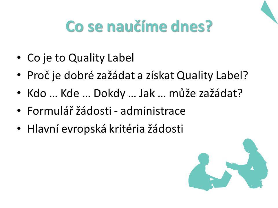 Co se naučíme dnes. Co je to Quality Label Proč je dobré zažádat a získat Quality Label.