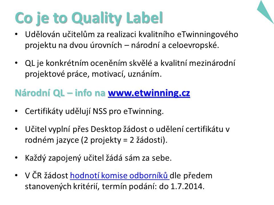 Co je to Quality Label Udělován učitelům za realizaci kvalitního eTwinningového projektu na dvou úrovních – národní a celoevropské.