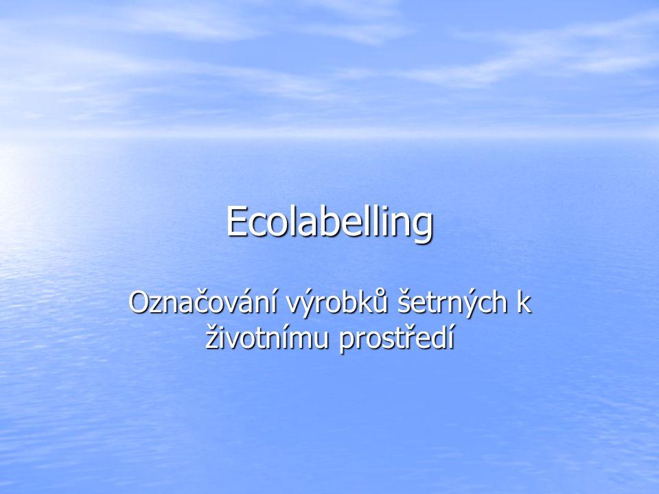 Ecolabelling je nástrojem: Informačním – součást komunikačního marketingového mixu Informačním – součást komunikačního marketingového mixu Dobrovolným – značka je konkurenční výhodou Dobrovolným – značka je konkurenční výhodou Standardizovaným – třetí nezávislá strana udělující symbol/označení tím ověřuje informaci o šetrnosti výrobku Standardizovaným – třetí nezávislá strana udělující symbol/označení tím ověřuje informaci o šetrnosti výrobku