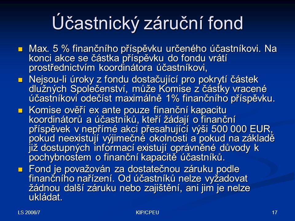 LS 2006/7 17KIP/CPEU Účastnický záruční fond Max. 5 % finančního příspěvku určeného účastníkovi.