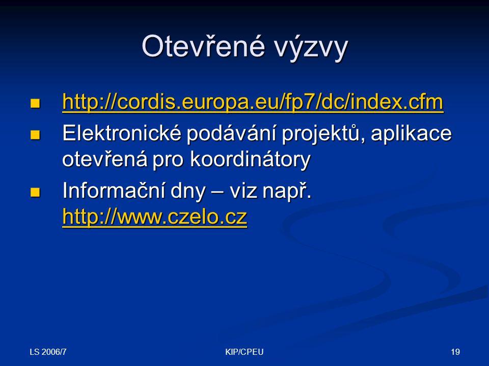 LS 2006/7 19KIP/CPEU Otevřené výzvy http://cordis.europa.eu/fp7/dc/index.cfm http://cordis.europa.eu/fp7/dc/index.cfm http://cordis.europa.eu/fp7/dc/index.cfm Elektronické podávání projektů, aplikace otevřená pro koordinátory Elektronické podávání projektů, aplikace otevřená pro koordinátory Informační dny – viz např.