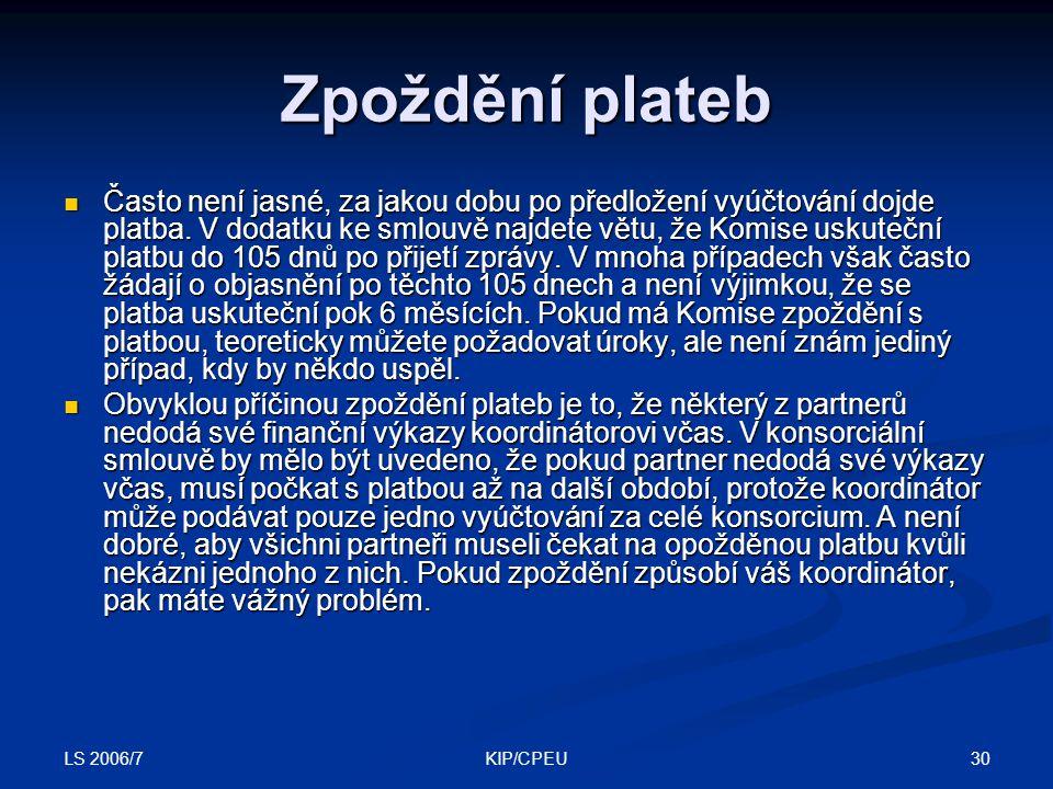 LS 2006/7 30KIP/CPEU Zpoždění plateb Často není jasné, za jakou dobu po předložení vyúčtování dojde platba.