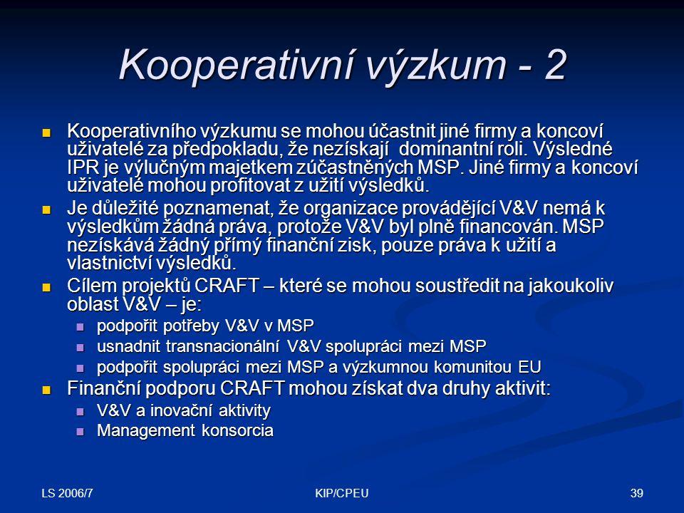 LS 2006/7 39KIP/CPEU Kooperativní výzkum - 2 Kooperativního výzkumu se mohou účastnit jiné firmy a koncoví uživatelé za předpokladu, že nezískají dominantní roli.