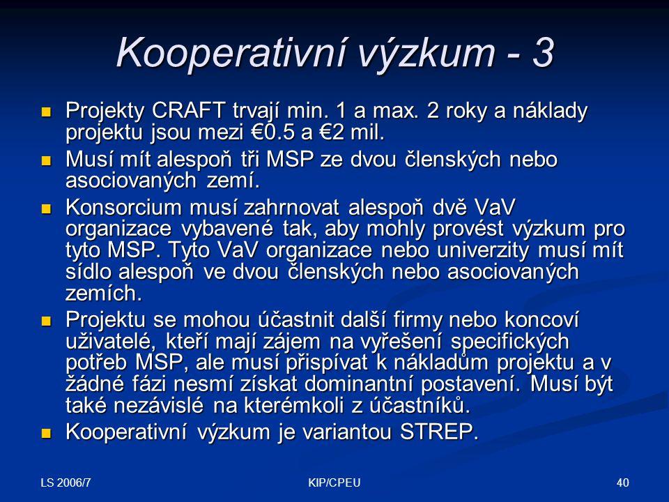 LS 2006/7 40KIP/CPEU Kooperativní výzkum - 3 Projekty CRAFT trvají min.