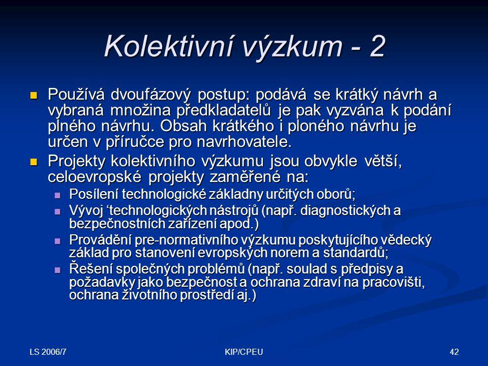 LS 2006/7 42KIP/CPEU Kolektivní výzkum - 2 Používá dvoufázový postup: podává se krátký návrh a vybraná množina předkladatelů je pak vyzvána k podání plného návrhu.