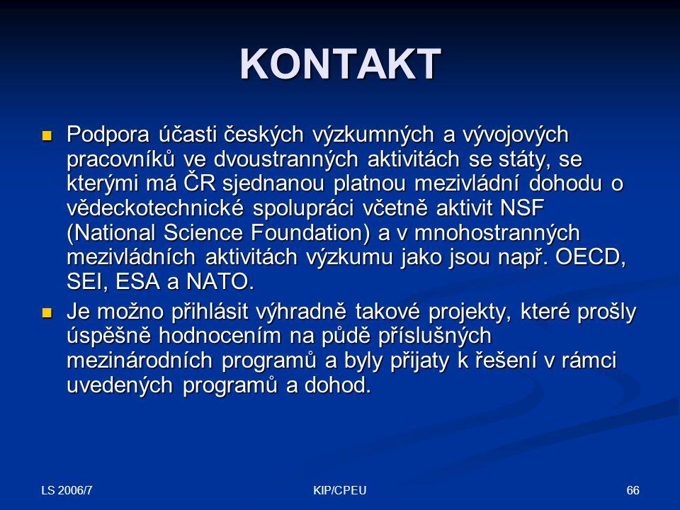 LS 2006/7 66KIP/CPEU KONTAKT Podpora účasti českých výzkumných a vývojových pracovníků ve dvoustranných aktivitách se státy, se kterými má ČR sjednanou platnou mezivládní dohodu o vědeckotechnické spolupráci včetně aktivit NSF (National Science Foundation) a v mnohostranných mezivládních aktivitách výzkumu jako jsou např.