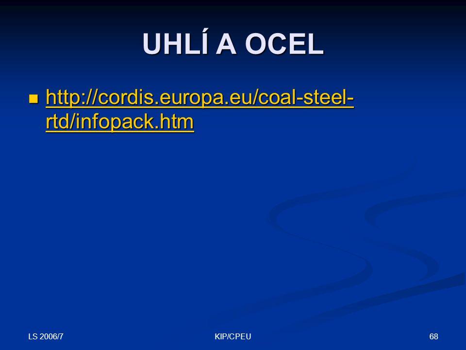 LS 2006/7 68KIP/CPEU UHLÍ A OCEL http://cordis.europa.eu/coal-steel- rtd/infopack.htm http://cordis.europa.eu/coal-steel- rtd/infopack.htm http://cordis.europa.eu/coal-steel- rtd/infopack.htm http://cordis.europa.eu/coal-steel- rtd/infopack.htm
