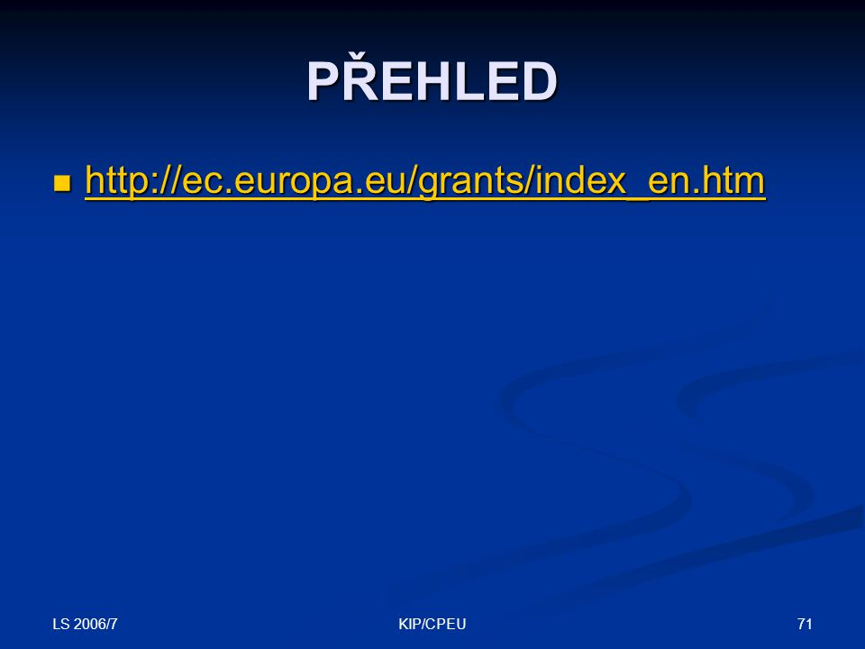 LS 2006/7 71KIP/CPEU PŘEHLED http://ec.europa.eu/grants/index_en.htm http://ec.europa.eu/grants/index_en.htm http://ec.europa.eu/grants/index_en.htm