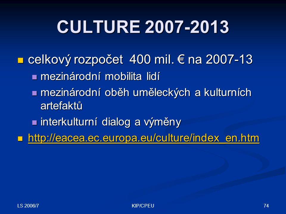 LS 2006/7 74KIP/CPEU CULTURE 2007-2013 celkový rozpočet 400 mil.