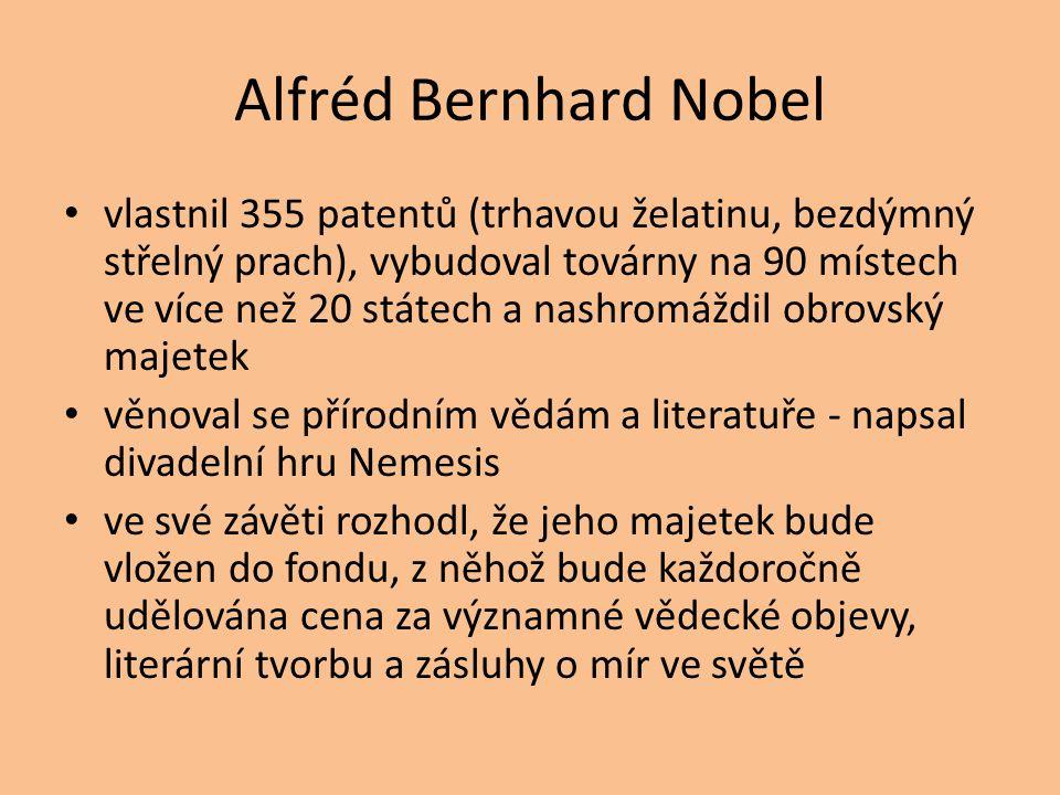 Alfréd Bernhard Nobel vlastnil 355 patentů (trhavou želatinu, bezdýmný střelný prach), vybudoval továrny na 90 místech ve více než 20 státech a nashromáždil obrovský majetek věnoval se přírodním vědám a literatuře - napsal divadelní hru Nemesis ve své závěti rozhodl, že jeho majetek bude vložen do fondu, z něhož bude každoročně udělována cena za významné vědecké objevy, literární tvorbu a zásluhy o mír ve světě