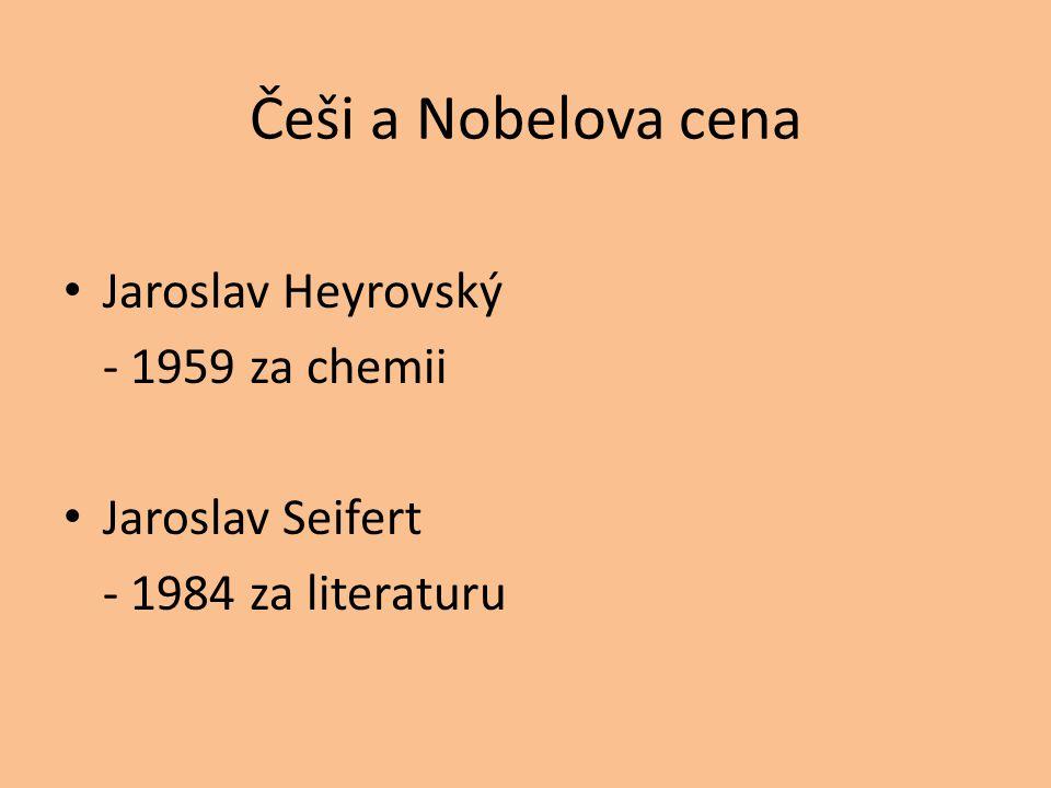 Češi a Nobelova cena Jaroslav Heyrovský - 1959 za chemii Jaroslav Seifert - 1984 za literaturu