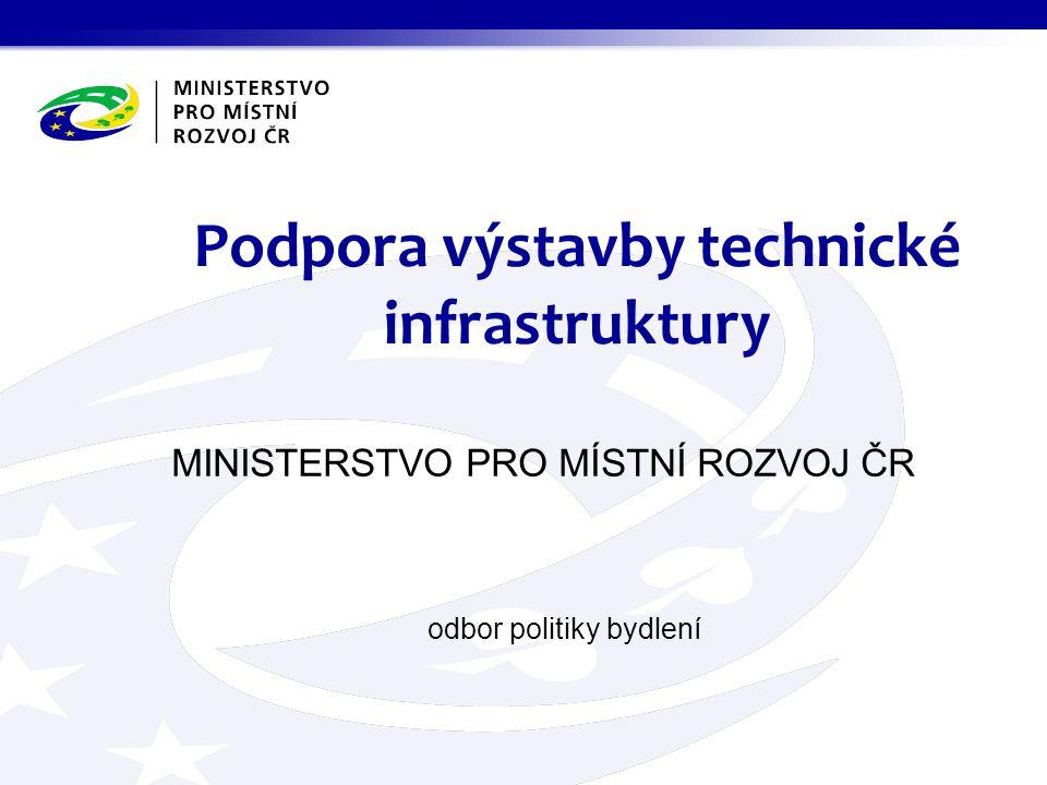 MINISTERSTVO PRO MÍSTNÍ ROZVOJ ČR odbor politiky bydlení Podpora výstavby technické infrastruktury