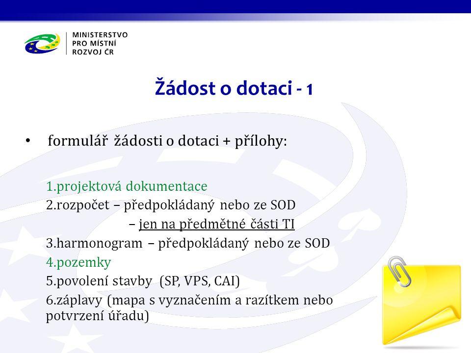formulář žádosti o dotaci + přílohy: 1.projektová dokumentace 2.rozpočet – předpokládaný nebo ze SOD – jen na předmětné části TI 3.harmonogram – předp