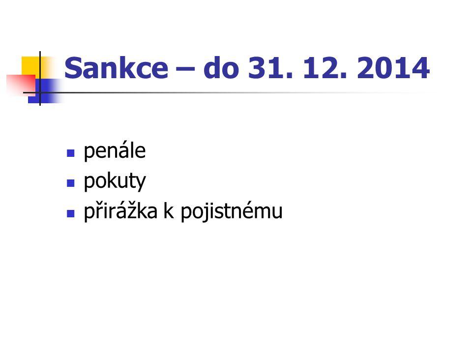Sankce – do 31. 12. 2014 penále pokuty přirážka k pojistnému
