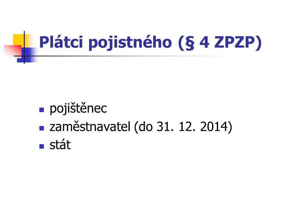 Plátci pojistného (§ 4 ZPZP) pojištěnec zaměstnavatel (do 31. 12. 2014) stát