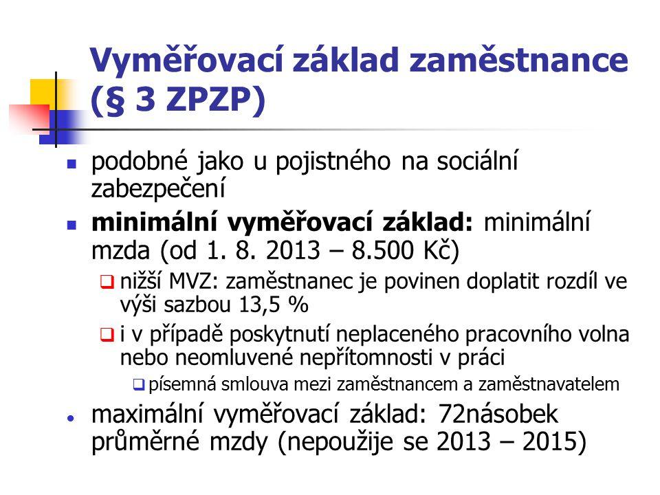 Vyměřovací základ zaměstnance (§ 3 ZPZP) podobné jako u pojistného na sociální zabezpečení minimální vyměřovací základ: minimální mzda (od 1.