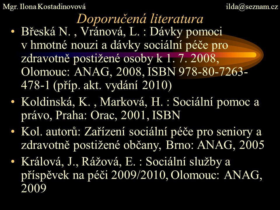 Internetové odkazy: Ministerstvo práce a sociálních věcí ČR Hmotná nouze http://www.mpsv.cz/cs/5http://www.mpsv.cz/cs/5 Sociální služby http://www.mpsv.cz/cs/9http://www.mpsv.cz/cs/9 Zdravotní postižení http://www.mpsv.cz/cs/8http://www.mpsv.cz/cs/8 Mgr.