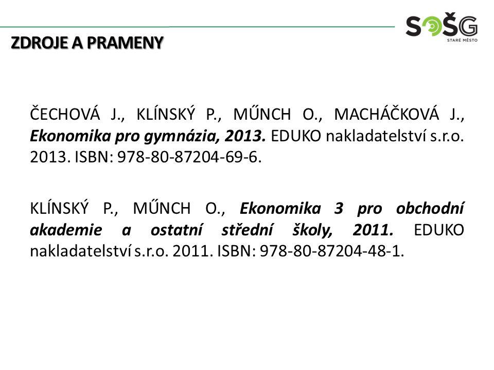 ZDROJE A PRAMENY ČECHOVÁ J., KLÍNSKÝ P., MŰNCH O., MACHÁČKOVÁ J., Ekonomika pro gymnázia, 2013.