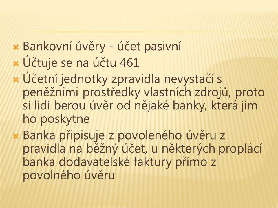  Bankovní úvěry - účet pasivní  Účtuje se na účtu 461  Účetní jednotky zpravidla nevystačí s peněžními prostředky vlastních zdrojů, proto si lidi b