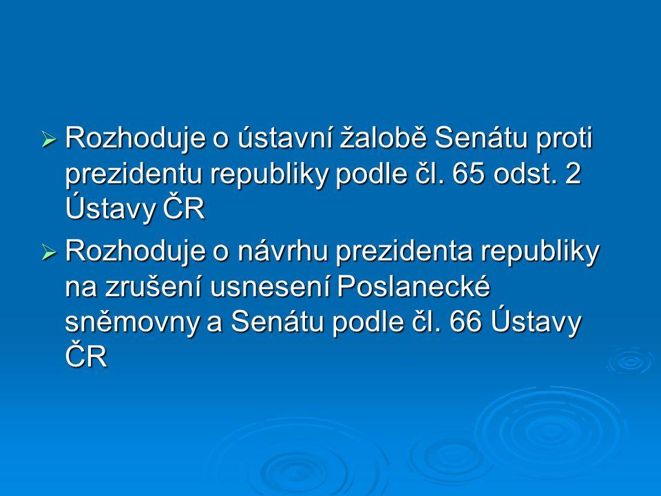  Rozhoduje o ústavní žalobě Senátu proti prezidentu republiky podle čl.
