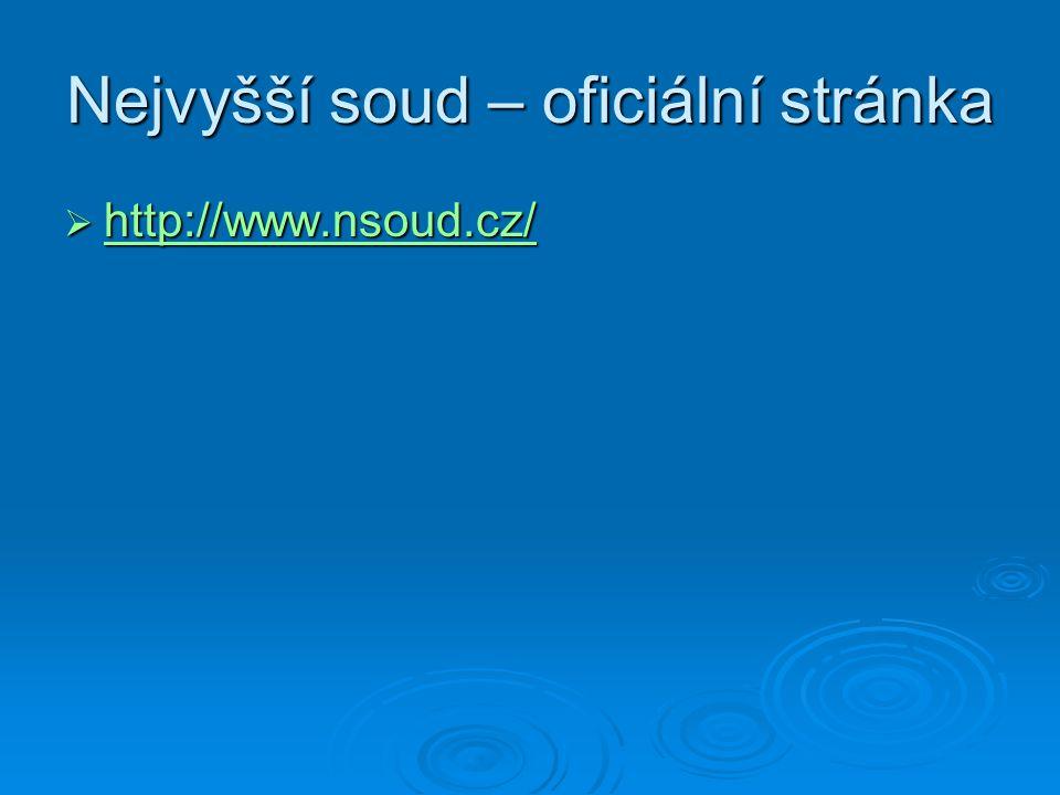 Nejvyšší soud – oficiální stránka  http://www.nsoud.cz/ http://www.nsoud.cz/