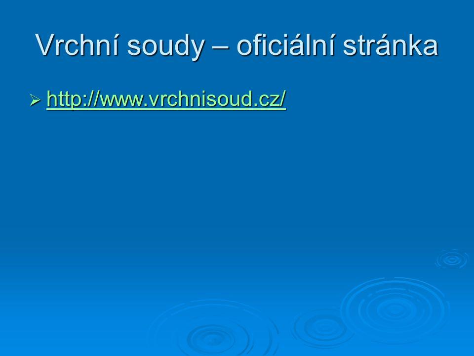 Vrchní soudy – oficiální stránka  http://www.vrchnisoud.cz/ http://www.vrchnisoud.cz/