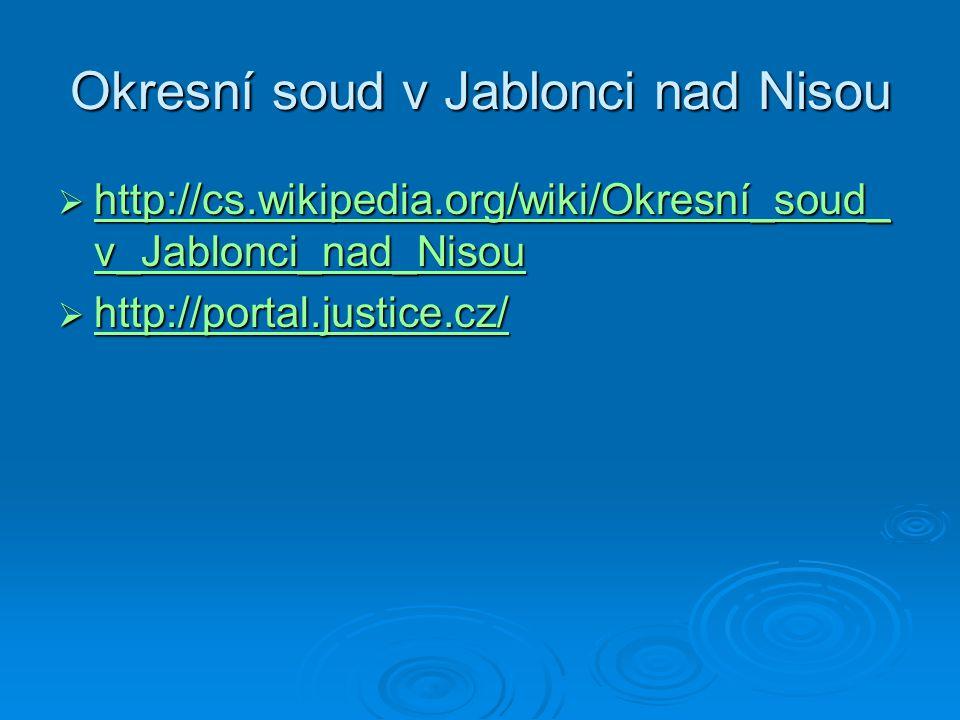  http://cs.wikipedia.org/wiki/Okresní_soud_ v_Jablonci_nad_Nisou http://cs.wikipedia.org/wiki/Okresní_soud_ v_Jablonci_nad_Nisou http://cs.wikipedia.org/wiki/Okresní_soud_ v_Jablonci_nad_Nisou  http://portal.justice.cz/ http://portal.justice.cz/