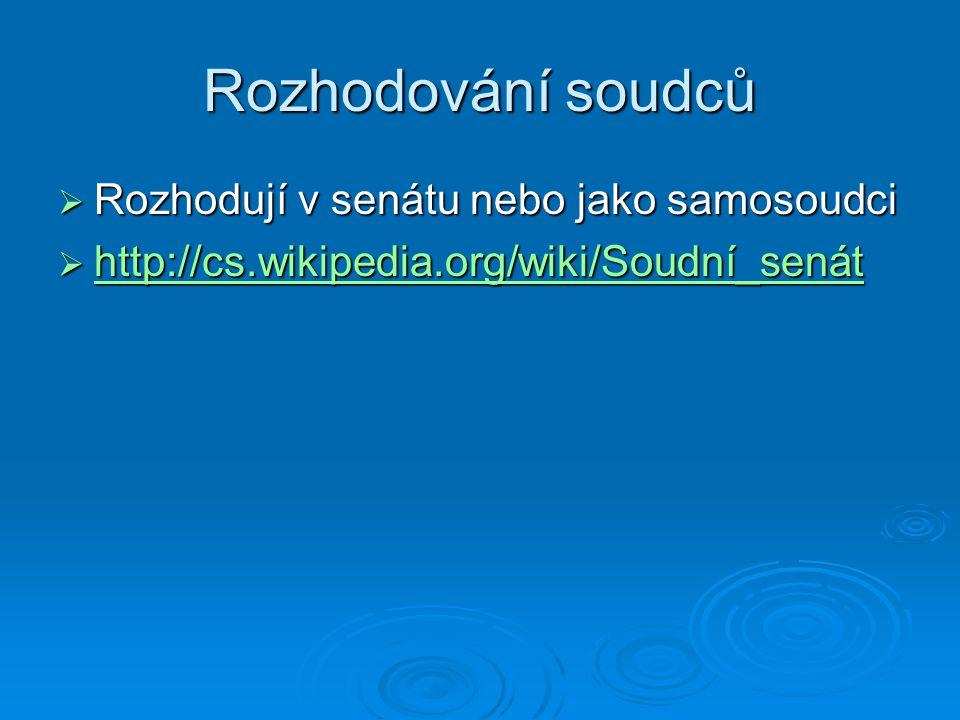 Rozhodování soudců  Rozhodují v senátu nebo jako samosoudci  http://cs.wikipedia.org/wiki/Soudní_senát http://cs.wikipedia.org/wiki/Soudní_senát