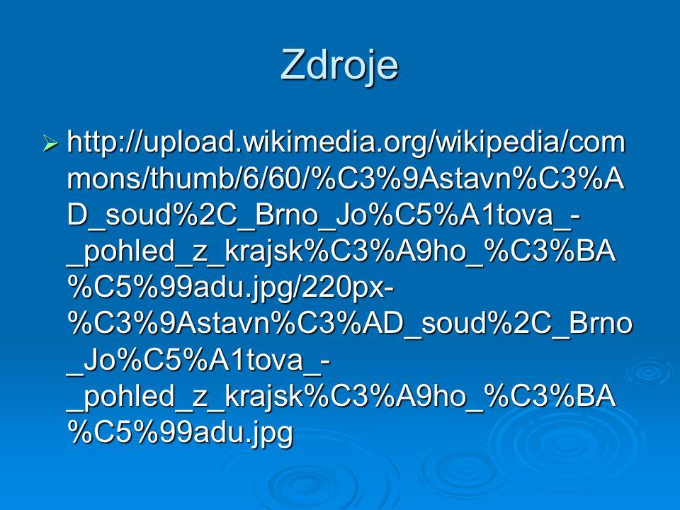 Zdroje  http://upload.wikimedia.org/wikipedia/com mons/thumb/6/60/%C3%9Astavn%C3%A D_soud%2C_Brno_Jo%C5%A1tova_- _pohled_z_krajsk%C3%A9ho_%C3%BA %C5%