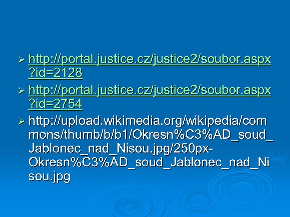  http://portal.justice.cz/justice2/soubor.aspx ?id=2128 http://portal.justice.cz/justice2/soubor.aspx ?id=2128 http://portal.justice.cz/justice2/soubor.aspx ?id=2128  http://portal.justice.cz/justice2/soubor.aspx ?id=2754 http://portal.justice.cz/justice2/soubor.aspx ?id=2754 http://portal.justice.cz/justice2/soubor.aspx ?id=2754  http://upload.wikimedia.org/wikipedia/com mons/thumb/b/b1/Okresn%C3%AD_soud_ Jablonec_nad_Nisou.jpg/250px- Okresn%C3%AD_soud_Jablonec_nad_Ni sou.jpg