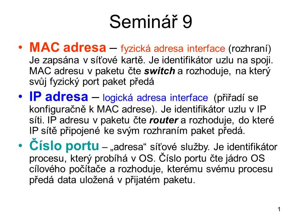 1 Seminář 9 MAC adresa – fyzická adresa interface (rozhraní) Je zapsána v síťové kartě. Je identifikátor uzlu na spoji. MAC adresu v paketu čte switch