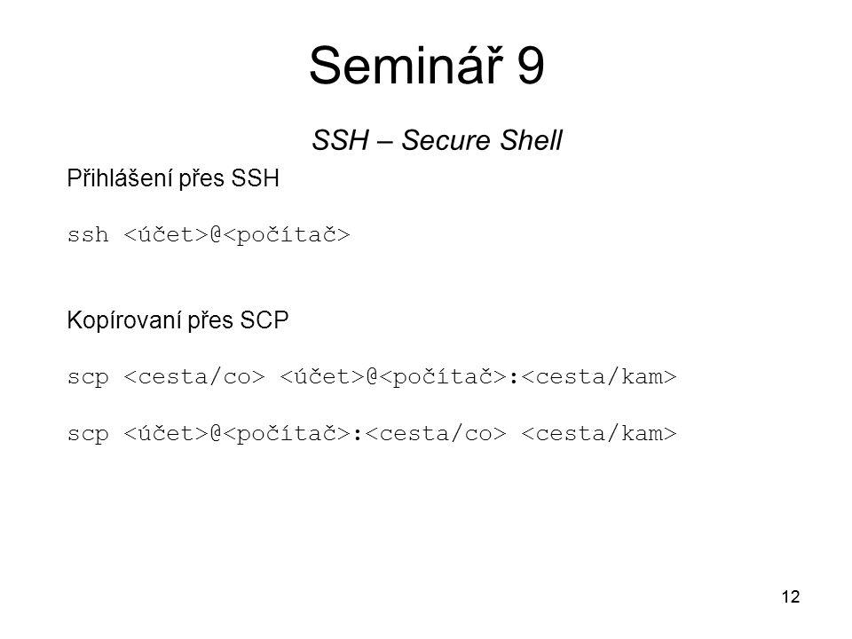 12 Seminář 9 SSH – Secure Shell 12 Přihlášení přes SSH ssh @ Kopírovaní přes SCP scp @ :