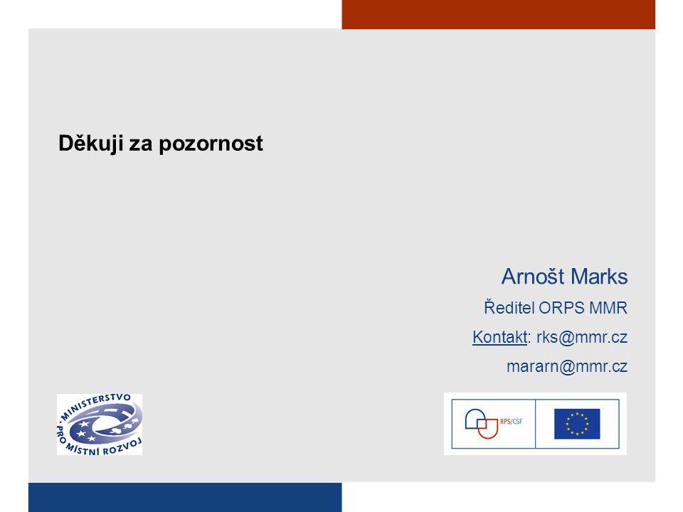 Děkuji za pozornost Arnošt Marks Ředitel ORPS MMR Kontakt: rks@mmr.cz mararn@mmr.cz