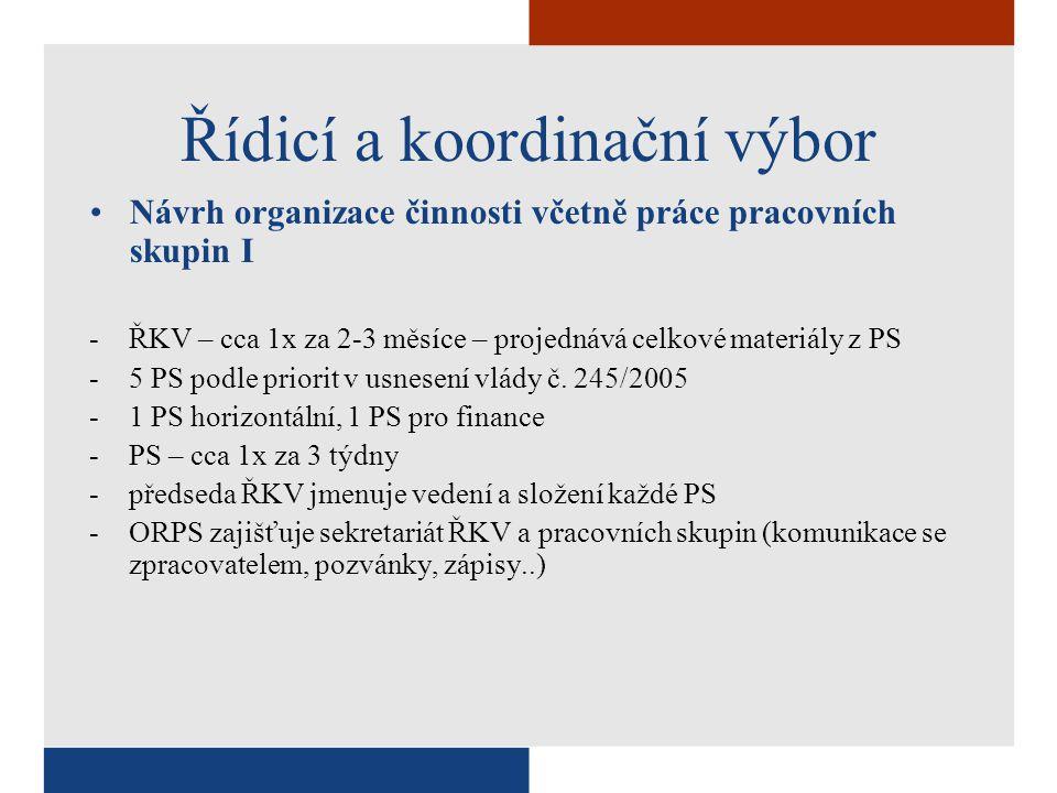 Řídicí a koordinační výbor Návrh organizace činnosti včetně práce pracovních skupin I -ŘKV – cca 1x za 2-3 měsíce – projednává celkové materiály z PS -5 PS podle priorit v usnesení vlády č.