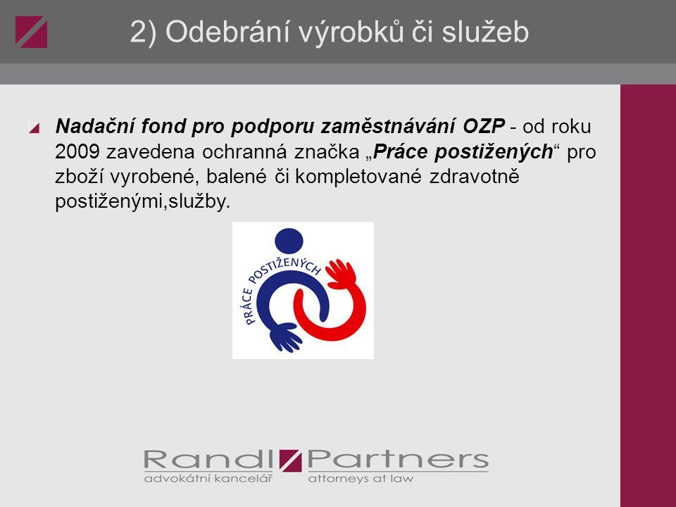 """2) Odebrání výrobků či služeb Nadační fond pro podporu zaměstnávání OZP - od roku 2009 zavedena ochranná značka """"Práce postižených"""" pro zboží vyrobené"""