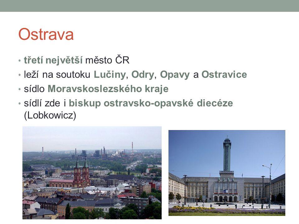 Ostrava třetí největší město ČR leží na soutoku Lučiny, Odry, Opavy a Ostravice sídlo Moravskoslezského kraje sídlí zde i biskup ostravsko-opavské die