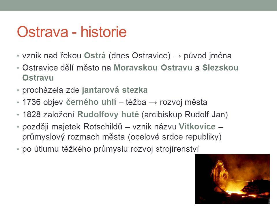 Ostrava - historie vznik nad řekou Ostrá (dnes Ostravice) → původ jména Ostravice dělí město na Moravskou Ostravu a Slezskou Ostravu procházela zde ja