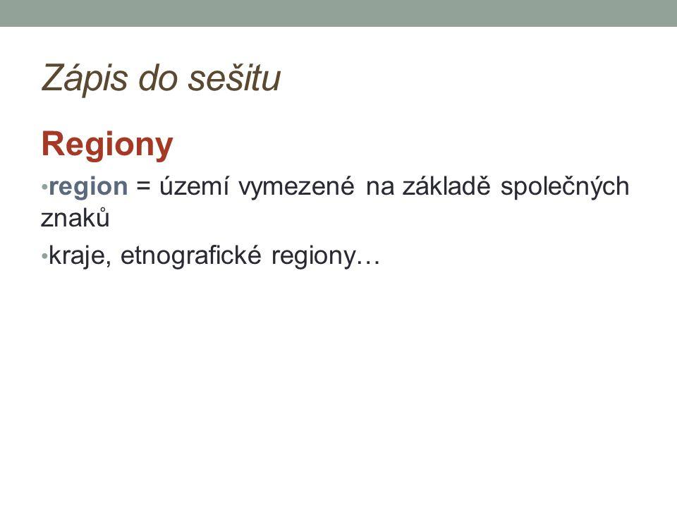 Zápis do sešitu Regiony region = území vymezené na základě společných znaků kraje, etnografické regiony…