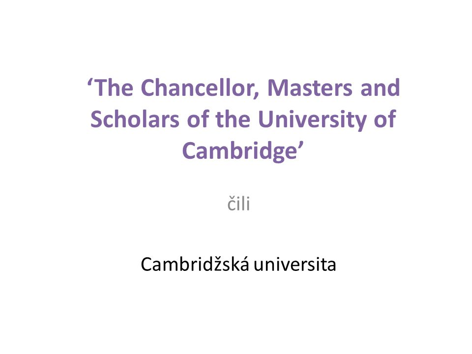 'The Chancellor, Masters and Scholars of the University of Cambridge' čili Cambridžská universita