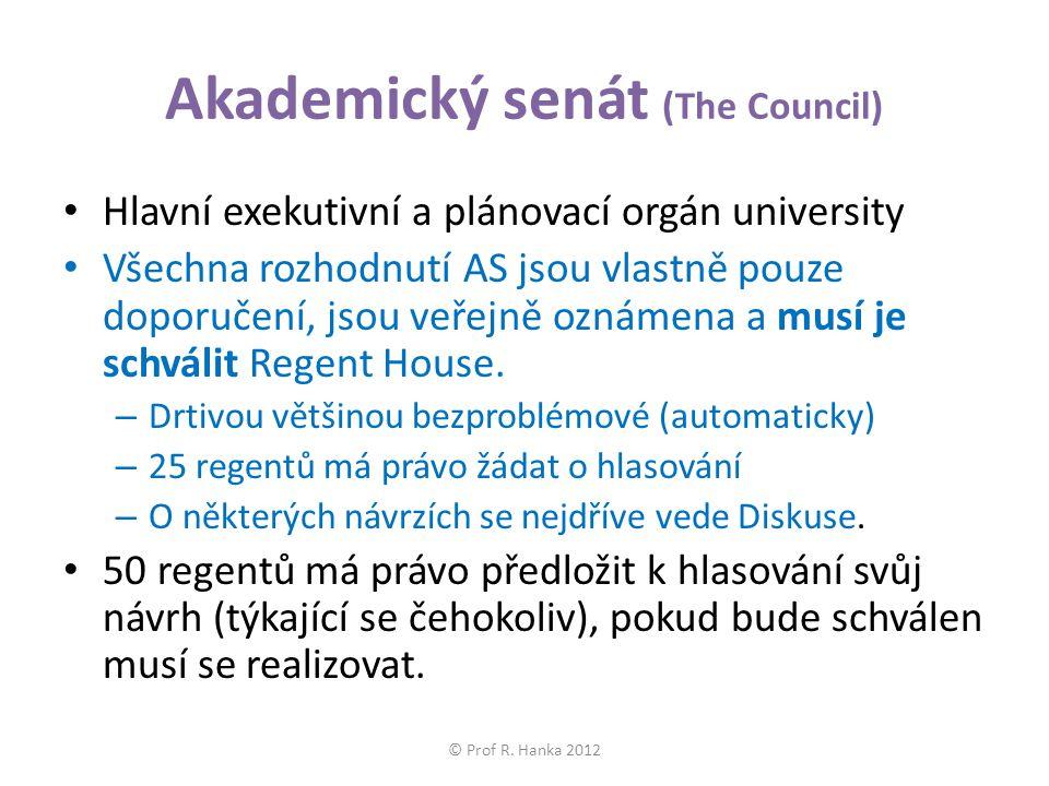 Akademický senát (The Council) Hlavní exekutivní a plánovací orgán university Všechna rozhodnutí AS jsou vlastně pouze doporučení, jsou veřejně oznámena a musí je schválit Regent House.