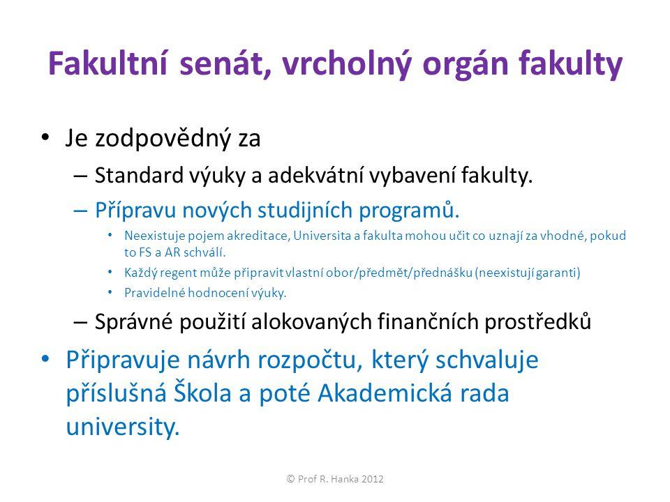 Fakultní senát, vrcholný orgán fakulty Je zodpovědný za – Standard výuky a adekvátní vybavení fakulty.
