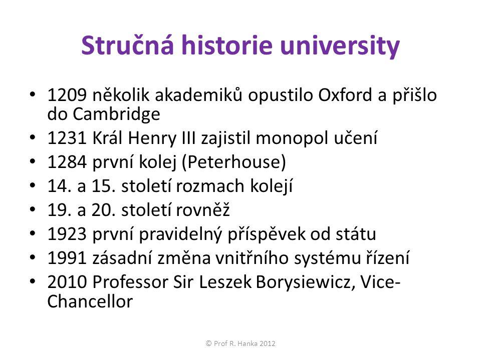 Stručná historie university 1209 několik akademiků opustilo Oxford a přišlo do Cambridge 1231 Král Henry III zajistil monopol učení 1284 první kolej (Peterhouse) 14.