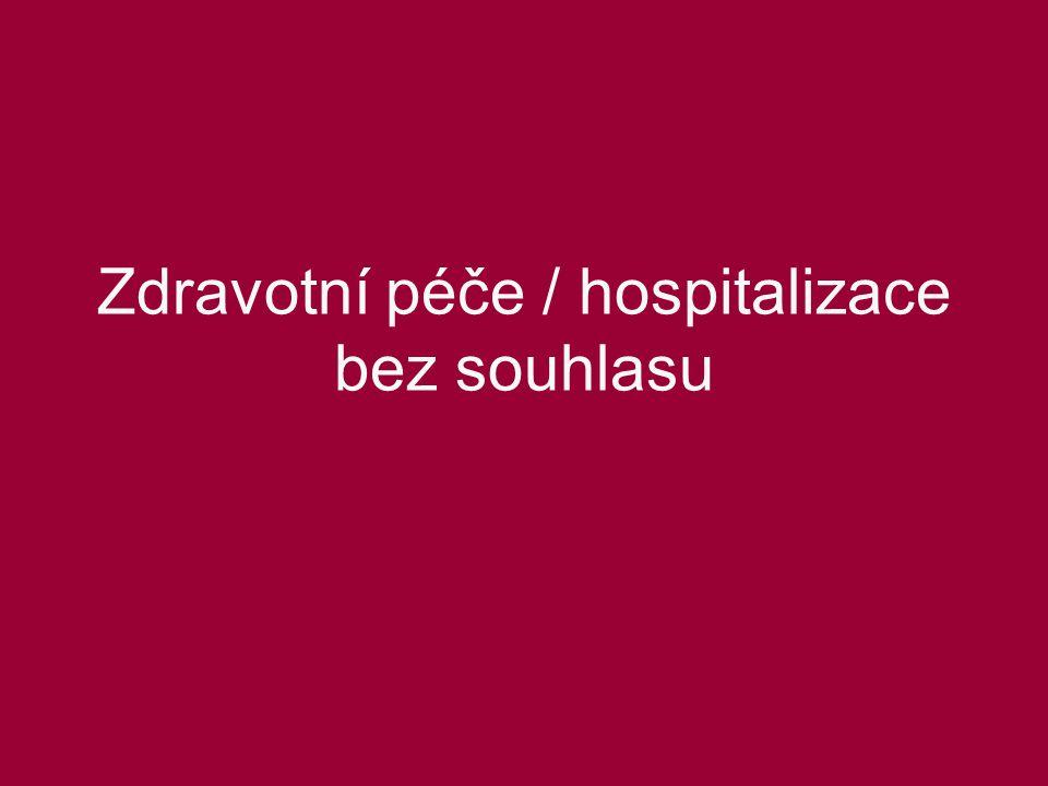Zdravotní péče / hospitalizace bez souhlasu