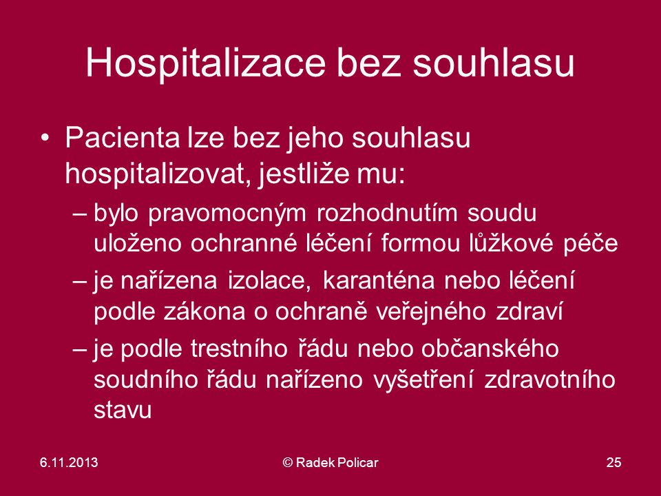 Hospitalizace bez souhlasu Pacienta lze bez jeho souhlasu hospitalizovat, jestliže mu: –bylo pravomocným rozhodnutím soudu uloženo ochranné léčení for